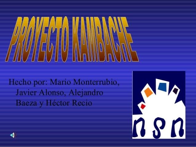 Hecho por: Mario Monterrubio,Javier Alonso, AlejandroBaeza y Héctor Recio