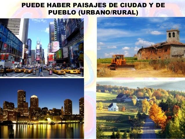 PUEDE HABER PAISAJES DE CIUDAD Y DE      PUEBLO (URBANO/RURAL)
