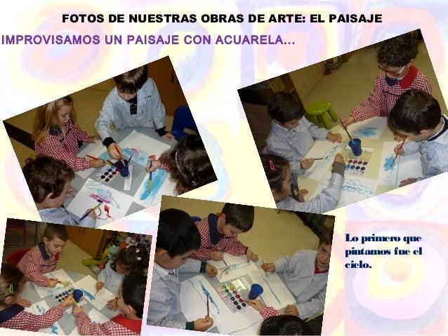 FOTOS DE NUESTRAS OBRAS DE ARTE: EL PAISAJEIMPROVISAMOS UN PAISAJE CON ACUARELA...                                        ...