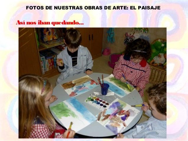 FOTOS DE NUESTRAS OBRAS DE ARTE: EL PAISAJEAsí nos iban quedando...