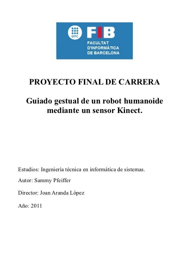 PROYECTO FINAL DE CARRERA   Guiado gestual de un robot humanoide        mediante un sensor Kinect.Estudios: Ingeniería téc...
