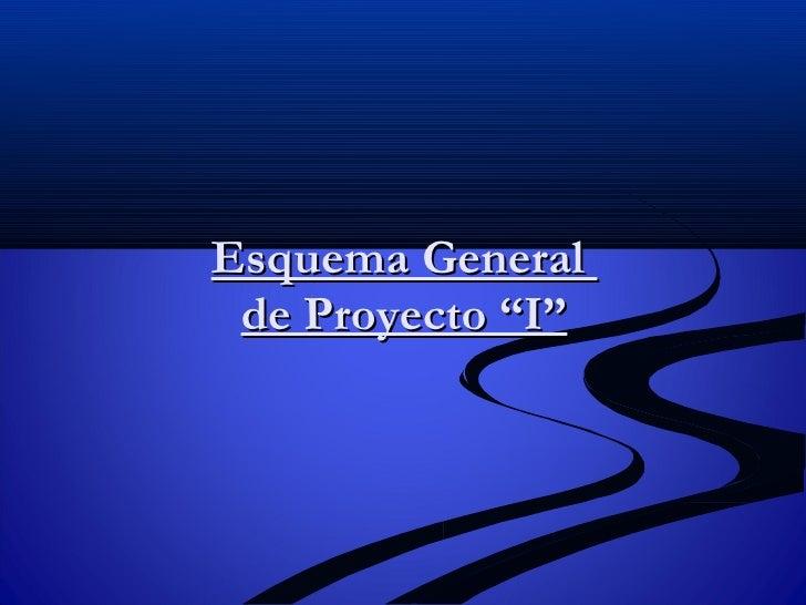 """Esquema General de Proyecto """"I""""<br />"""