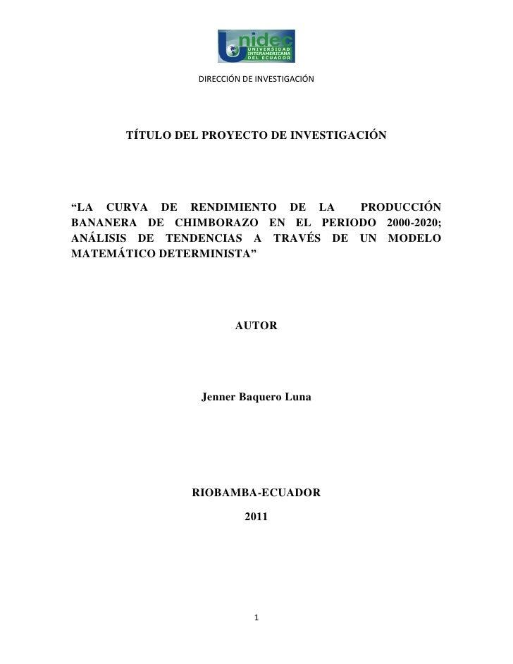 """DIRECCIÓN DE INVESTIGACIÓN      TÍTULO DEL PROYECTO DE INVESTIGACIÓN""""LA CURVA DE RENDIMIENTO DE LA     PRODUCCIÓNBANANERA ..."""
