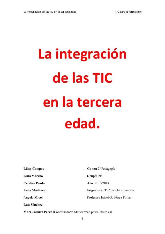 La integración de las TIC en la tercera edad  TIC para la formación  La integración de las TIC en la tercera edad. Lidsy C...