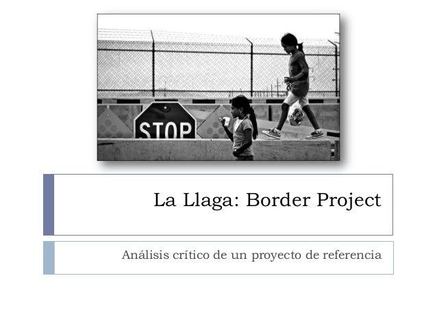 La Llaga: Border Project Análisis crítico de un proyecto de referencia