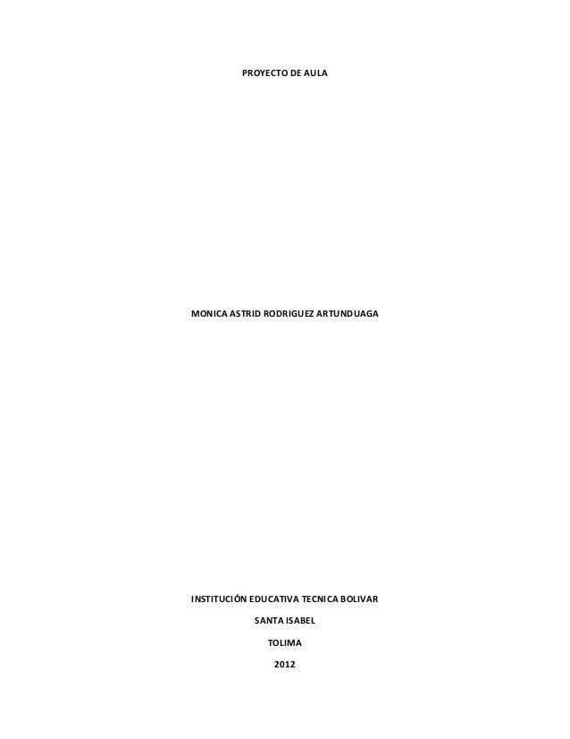 PROYECTO DE AULAMONICA ASTRID RODRIGUEZ ARTUNDUAGAINSTITUCIÓN EDUCATIVA TECNICA BOLIVAR            SANTA ISABEL           ...