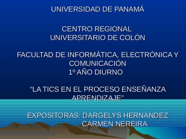 UNIVERSIDAD DE PANAMÁ CENTRO REGIONAL UNIVERSITARIO DE COLÓN FACULTAD DE INFORMÁTICA, ELECTRÓNICA Y COMUNICACIÓN 1º AÑO DI...