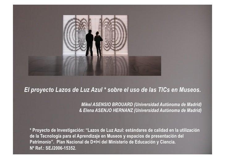 El proyecto Lazos de Luz Azul * sobre el uso de las TICs en Museos.                              Mikel ASENSIO BROUARD (Un...