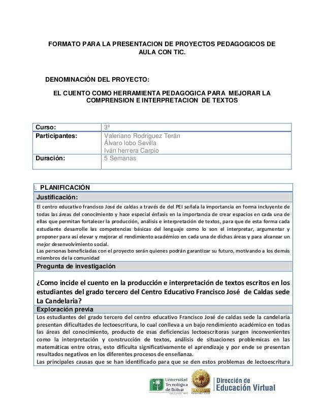 FORMATO PARA LA PRESENTACION DE PROYECTOS PEDAGOGICOS DE AULA CON TIC.  DENOMINACIÓN DEL PROYECTO: EL CUENTO COMO HERRAMIE...