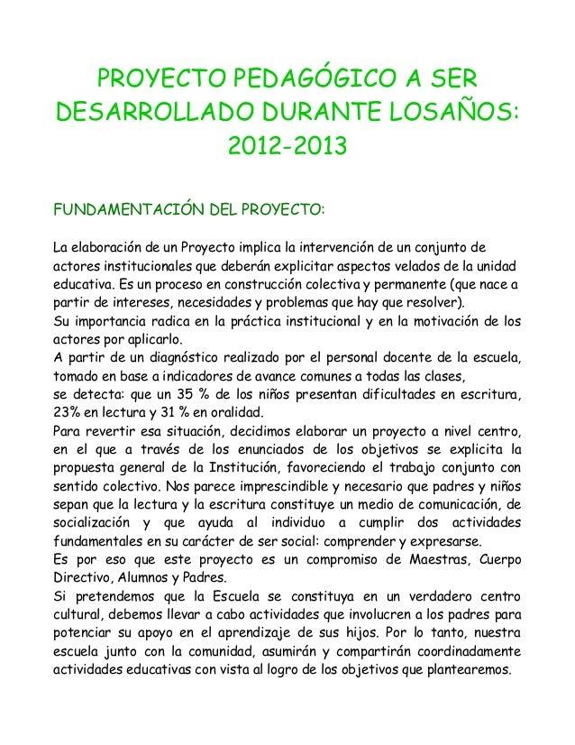 PROYECTO PEDAGÓGICO A SER DESARROLLADO DURANTE LOSAÑOS: 2012-2013 FUNDAMENTACIÓN DEL PROYECTO: La elaboración de un Proyec...