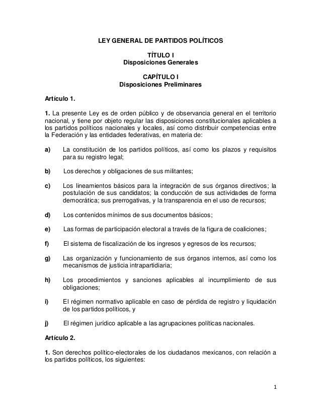 1 LEY GENERAL DE PARTIDOS POLÍTICOS TÍTULO I Disposiciones Generales CAPÍTULO I Disposiciones Preliminares Artículo 1. 1. ...
