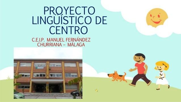 PROYECTO LINGÜÍSTICO DE CENTRO C.E.I.P. MANUEL FERNÁNDEZ CHURRIANA – MÁLAGA
