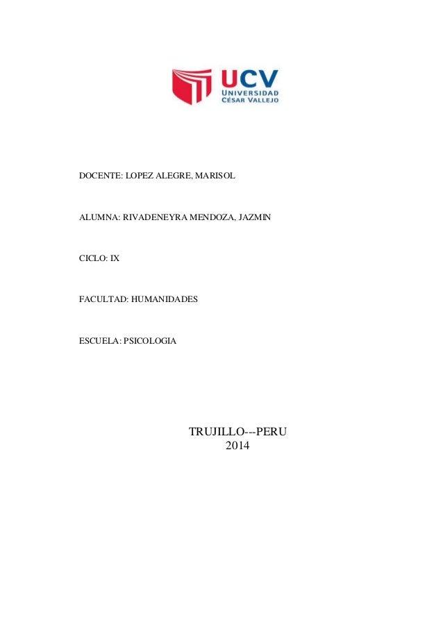 DOCENTE: LOPEZ ALEGRE, MARISOL ALUMNA: RIVADENEYRA MENDOZA, JAZMIN CICLO: IX FACULTAD: HUMANIDADES ESCUELA: PSICOLOGIA TRU...