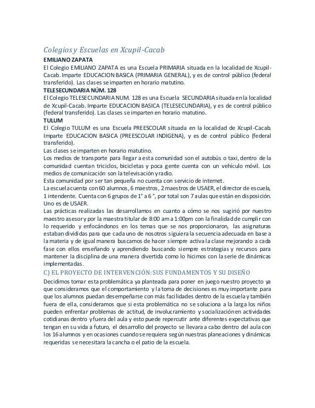 Colegios y Escuelas en Xcupil-Cacab EMILIANO ZAPATA El Colegio EMILIANO ZAPATA es una Escuela PRIMARIA situada en la local...