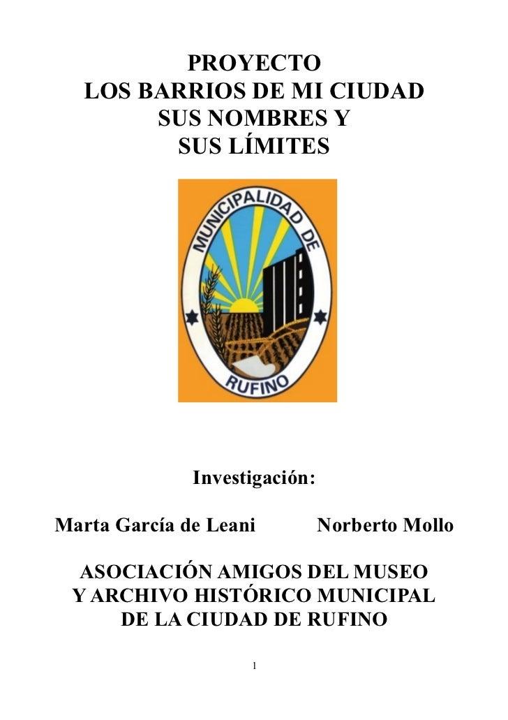 PROYECTO   LOS BARRIOS DE MI CIUDAD        SUS NOMBRES Y         SUS LÍMITES              Investigación:Marta García de Le...