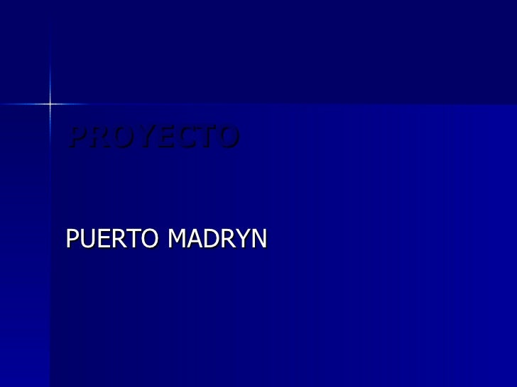 PROYECTO PUERTO MADRYN