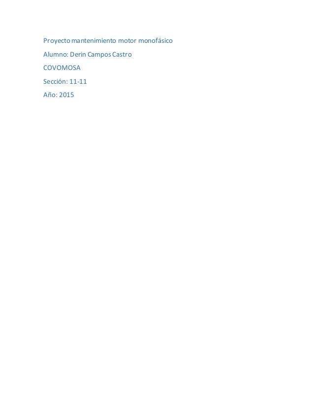 Proyecto mantenimiento motor monofásico Alumno: Derin Campos Castro COVOMOSA Sección: 11-11 Año: 2015