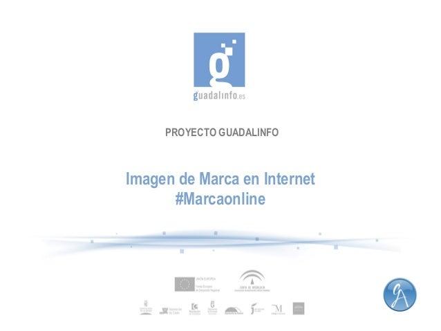 PROYECTO GUADALINFO  Imagen de Marca en Internet #Marcaonline