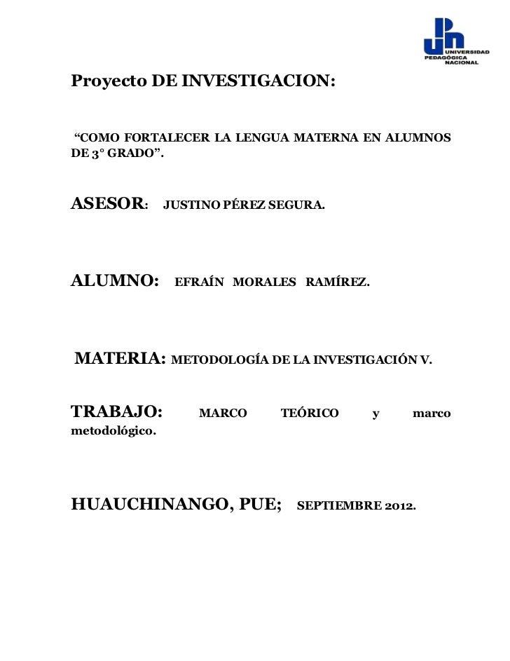 """Proyecto DE INVESTIGACION:""""COMO FORTALECER LA LENGUA MATERNA EN ALUMNOSDE 3° GRADO"""".ASESOR:         JUSTINO PÉREZ SEGURA.A..."""