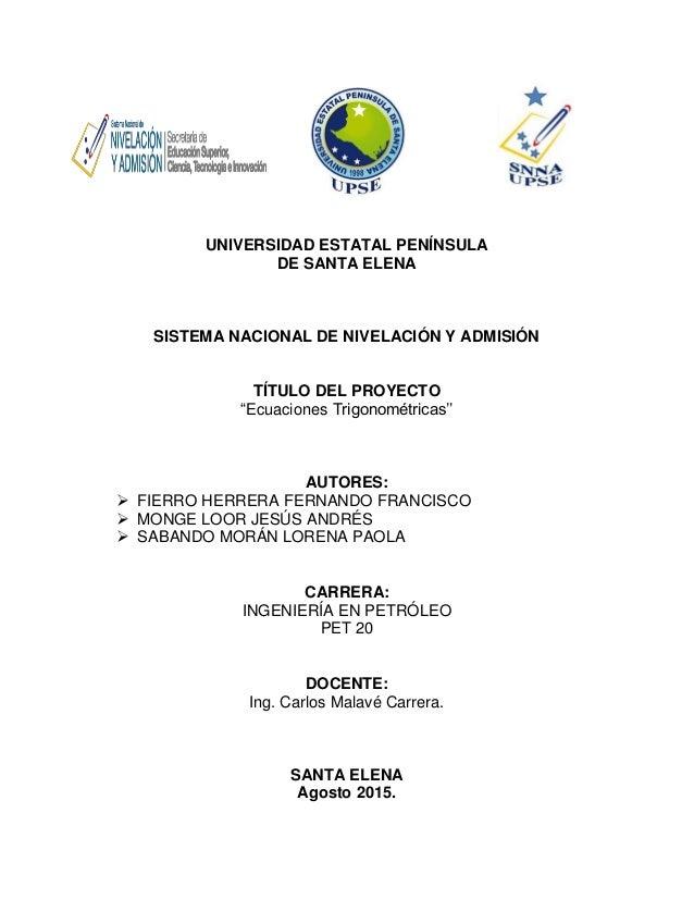 """UNIVERSIDAD ESTATAL PENÍNSULA DE SANTA ELENA SISTEMA NACIONAL DE NIVELACIÓN Y ADMISIÓN TÍTULO DEL PROYECTO """"Ecuaciones Tri..."""