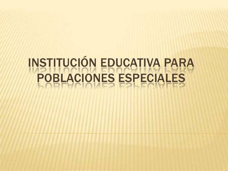 institución educativa para poblaciones especiales<br />
