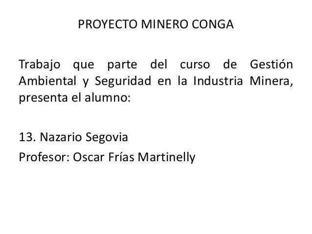 PROYECTO MINERO CONGA Trabajo que parte del curso de Gestión Ambiental y Seguridad en la Industria Minera, presenta el alu...