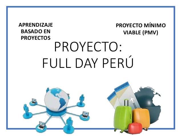 PROYECTO: FULL DAY PERÚ APRENDIZAJE BASADO EN PROYECTOS PROYECTO MÍNIMO VIABLE (PMV)
