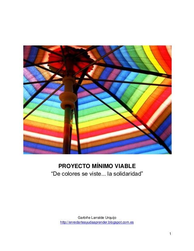 """1 PROYECTO MÍNIMO VIABLE """"De colores se viste... la solidaridad"""" Garbiñe Larralde Urquijo http://enredarteayudaaprender.bl..."""