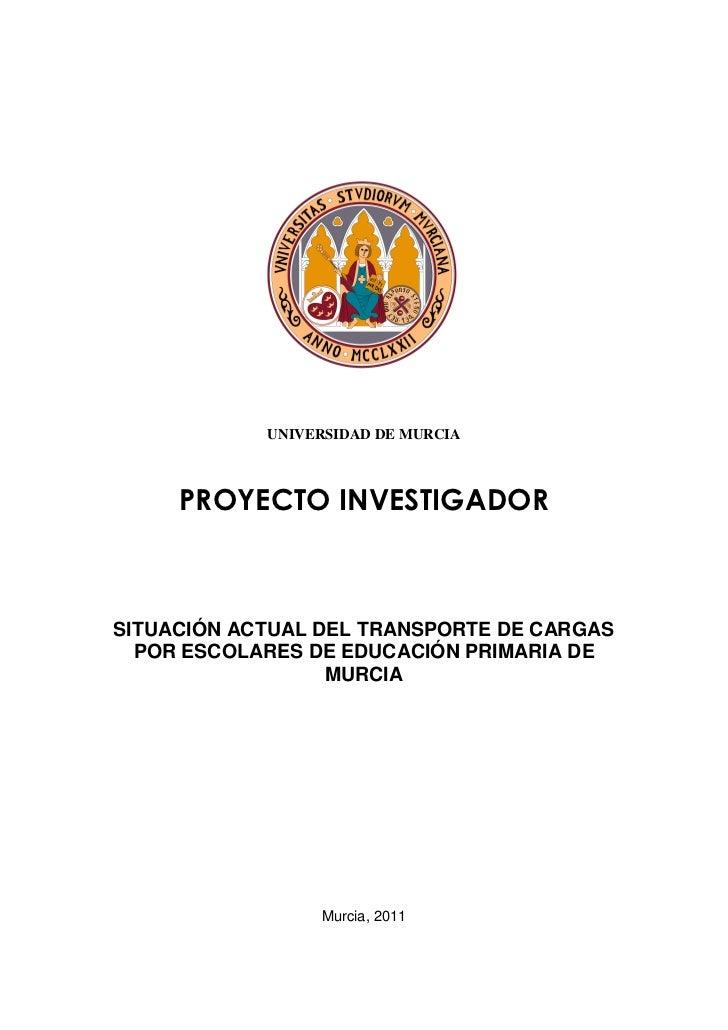 UNIVERSIDAD DE MURCIA     PROYECTO INVESTIGADORSITUACIÓN ACTUAL DEL TRANSPORTE DE CARGAS  POR ESCOLARES DE EDUCACIÓN PRIMA...