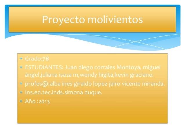 Grado:7B ESTUDIANTES: Juan diego corrales Montoya, miguel ángel,juliana isaza m,wendy higita,kevin graciano. profes@:alba ...