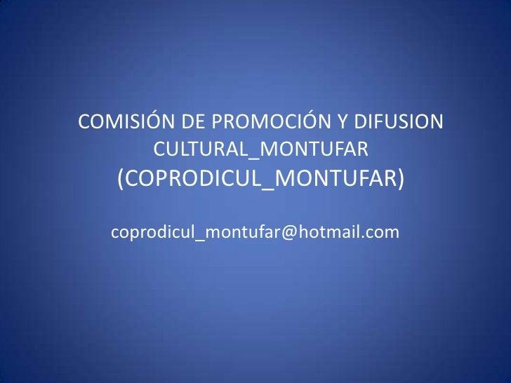 COMISIÓN DE PROMOCIÓN Y DIFUSION       CULTURAL_MONTUFAR    (COPRODICUL_MONTUFAR)    coprodicul_montufar@hotmail.com