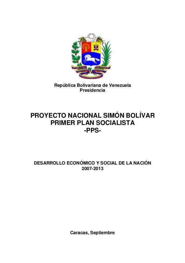 República Bolivariana de Venezuela Presidencia PROYECTO NACIONAL SIMÓN BOLÍVAR PRIMER PLAN SOCIALISTA -PPS- DESARROLLO ECO...