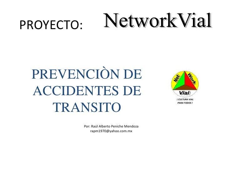 Net<br />Work<br />Vial<br />¡ CULTURA VIAL       <br />PARA TODOS !     <br />NetworkVial <br />PROYECTO:<br />PREVENCIÒN...