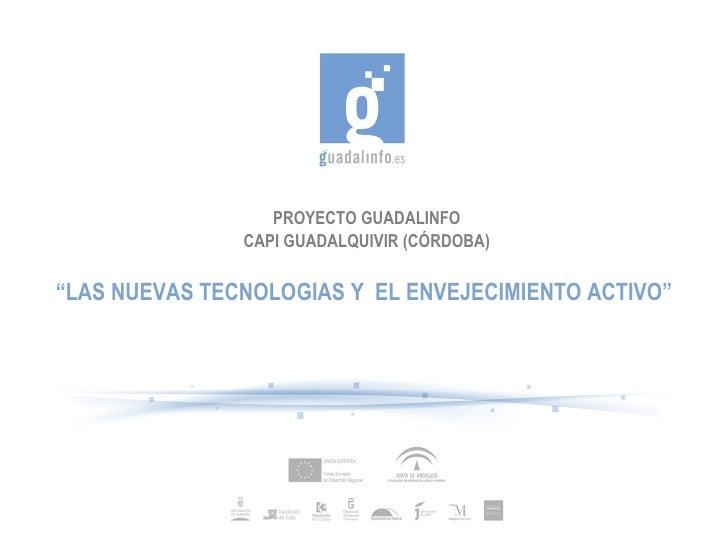 """PROYECTO GUADALINFO CAPI GUADALQUIVIR (CÓRDOBA) """" LAS NUEVAS TECNOLOGIAS Y  EL ENVEJECIMIENTO ACTIVO"""""""
