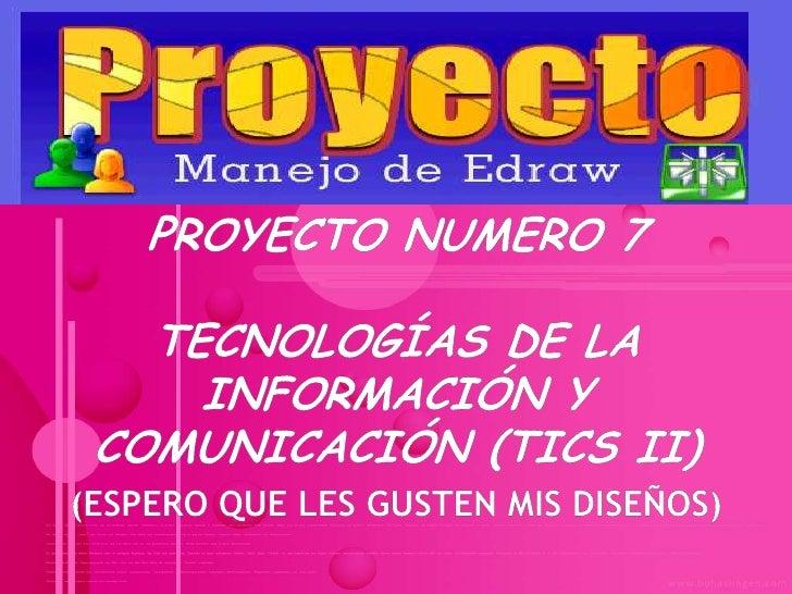 Proyecto Numero 7Tecnologías De La Información y Comunicación (TICs II)(Espero que les gusten mis diseños)<br />
