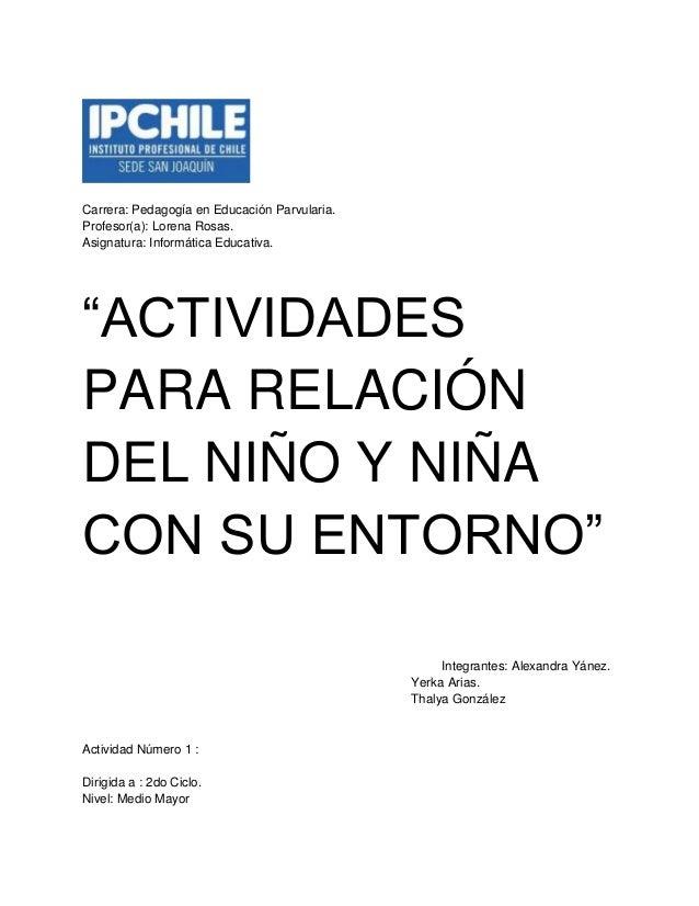 """Carrera: Pedagogía en Educación Parvularia. Profesor(a): Lorena Rosas. Asignatura: Informática Educativa. """"ACTIVIDADES PAR..."""
