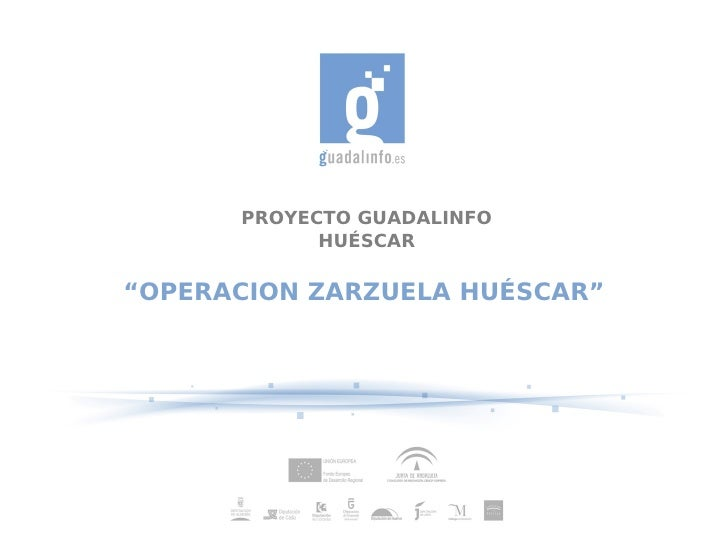 "PROYECTO GUADALINFO            HUÉSCAR""OPERACION ZARZUELA HUÉSCAR"""