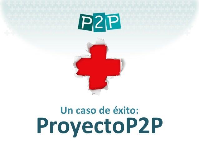 Uncaso deéxito: ProyectoP2P