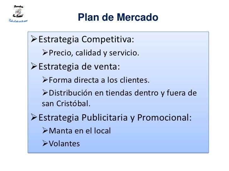 Plan de MercadoEstrategia Competitiva:  Precio, calidad y servicio.Estrategia de venta:  Forma directa a los clientes....