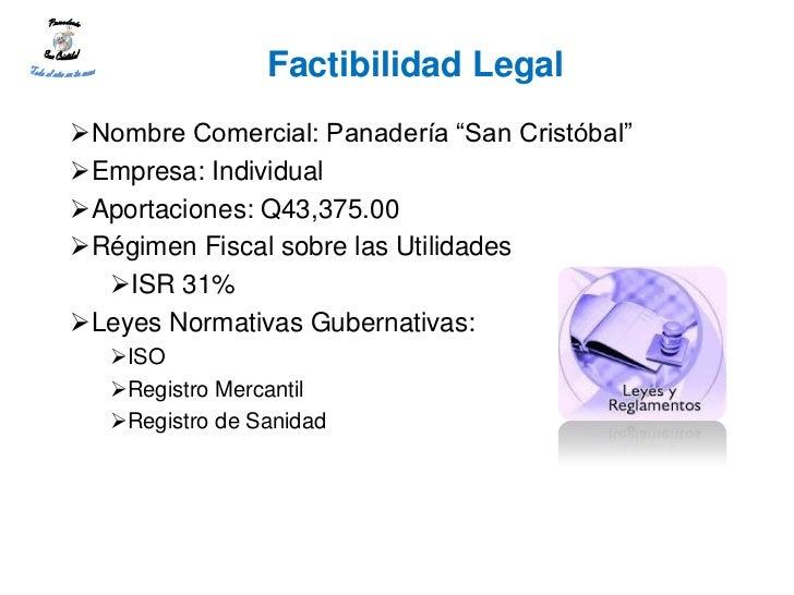 "Factibilidad LegalNombre Comercial: Panadería ""San Cristóbal""Empresa: IndividualAportaciones: Q43,375.00Régimen Fiscal..."