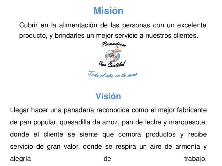 Misión   Cubrir en la alimentación de las personas con un excelente   producto, y brindarles un mejor servicio a nuestros ...