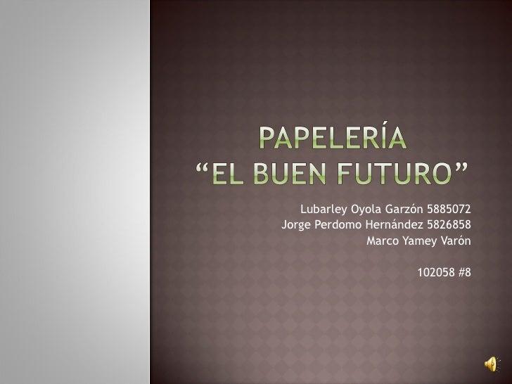 Lubarley Oyola Garzón 5885072Jorge Perdomo Hernández 5826858              Marco Yamey Varón                      102058 #8