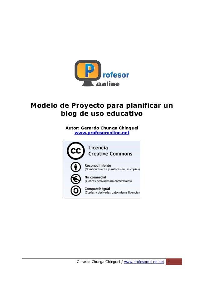 Gerardo Chunga Chinguel / www.profesoronline.net 1 Modelo de Proyecto para planificar un blog de uso educativo Autor: Gera...