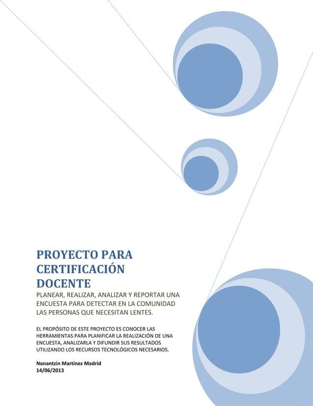 PROYECTO PARACERTIFICACIÓNDOCENTEPLANEAR, REALIZAR, ANALIZAR Y REPORTAR UNAENCUESTA PARA DETECTAR EN LA COMUNIDADLAS PERSO...