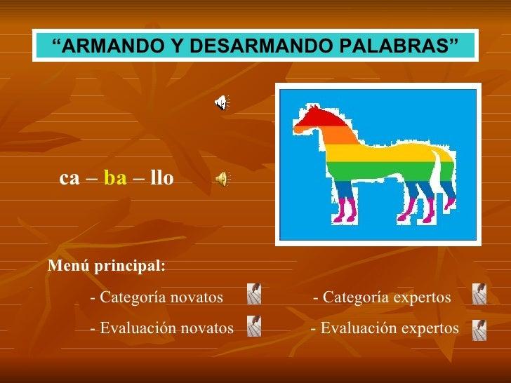 """"""" ARMANDO Y DESARMANDO PALABRAS"""" ca –  ba  – llo Menú principal: - Categoría novatos  - Categoría expertos - Evaluación no..."""