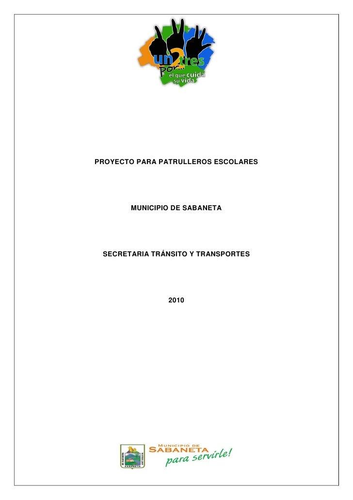 PROYECTO PARA PATRULLEROS ESCOLARES       MUNICIPIO DE SABANETA SECRETARIA TRÁNSITO Y TRANSPORTES               2010