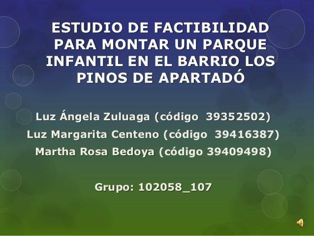 ESTUDIO DE FACTIBILIDAD   PARA MONTAR UN PARQUE  INFANTIL EN EL BARRIO LOS      PINOS DE APARTADÓ Luz Ángela Zuluaga (códi...