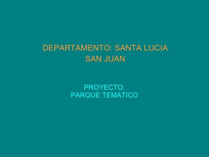 PROYECTO: PARQUE TEMATICO DEPARTAMENTO: SANTA LUCIA SAN JUAN