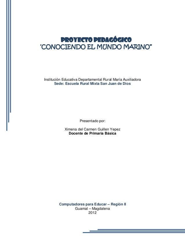 """PROYECTO PEDAGÓGICO'CONOCIENDO EL MUNDO MARINO""""Institución Educativa Departamental Rural María Auxiliadora       Sede: Esc..."""