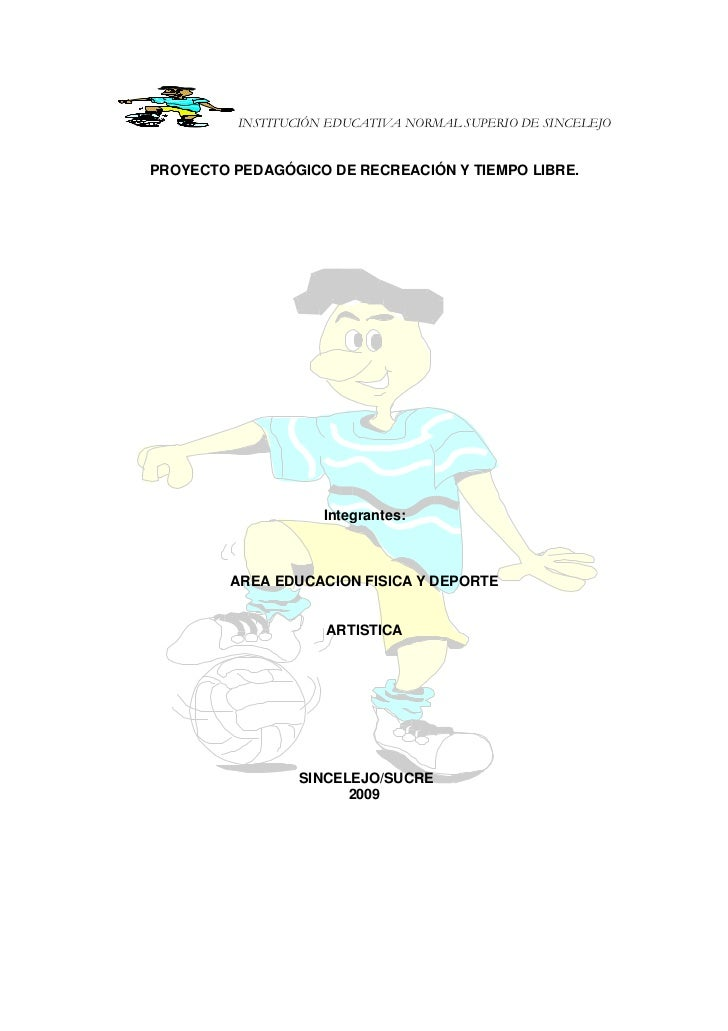 INSTITUCIÓN EDUCATIVA NORMAL SUPERIO DE SINCELEJO   PROYECTO PEDAGÓGICO DE RECREACIÓN Y TIEMPO LIBRE.                     ...